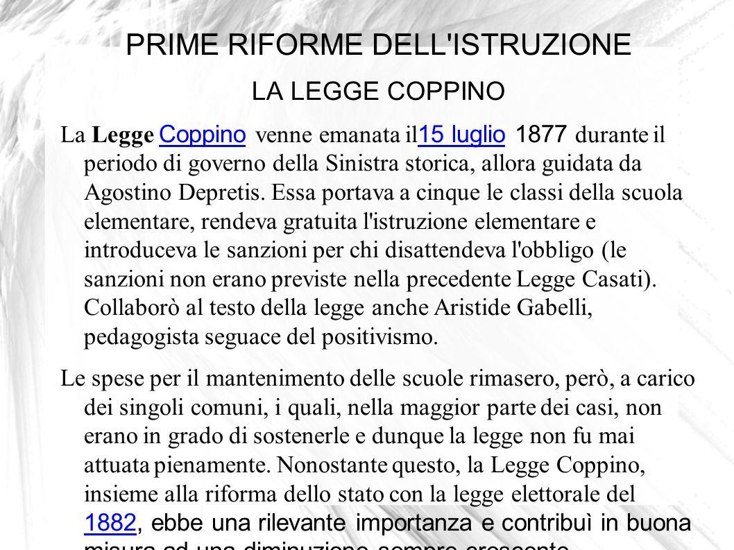 PRIME RIFORME DELL'ISTRUZIONE LA LEGGE COPPINO La Legge Coppino venne emanata il 15 luglio 1877 durante il periodo di governo della Sinistra storica,