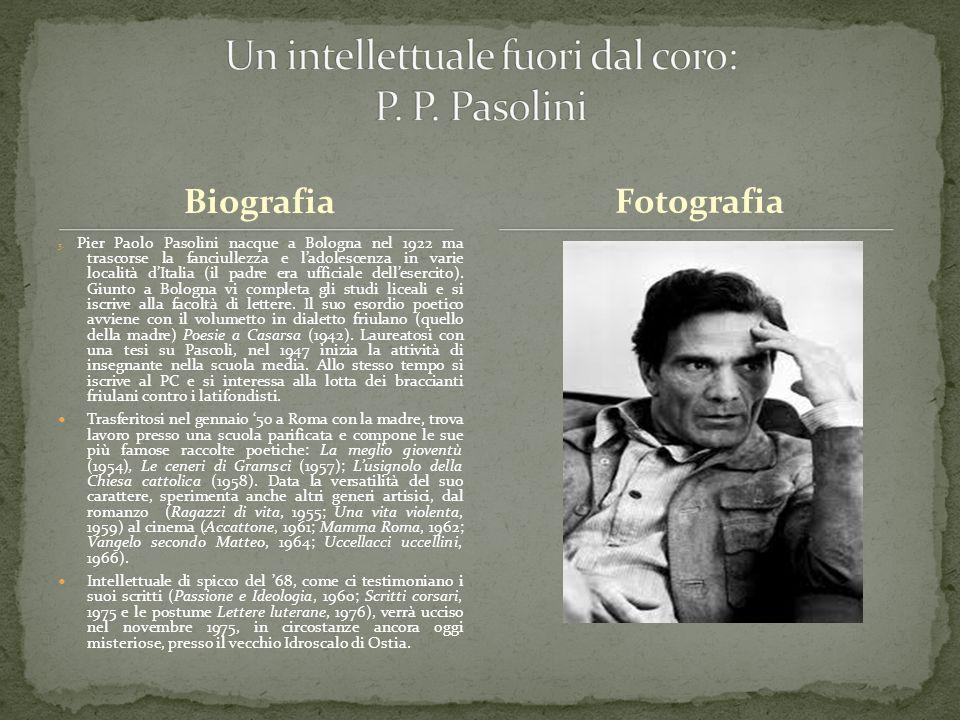 Biografia 3. Pier Paolo Pasolini nacque a Bologna nel 1922 ma trascorse la fanciullezza e ladolescenza in varie località dItalia (il padre era ufficia