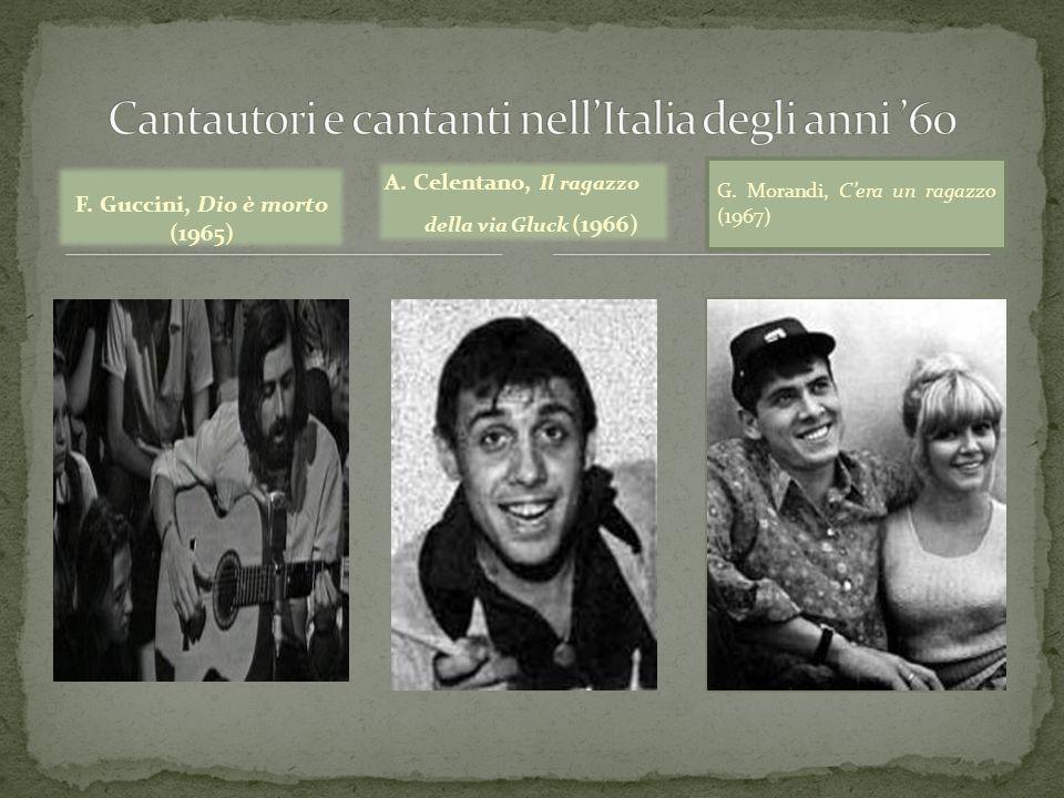 F. Guccini, Dio è morto (1965) A. Celentano, Il ragazzo della via Gluck (1966) G. Morandi, Cera un ragazzo (1967)