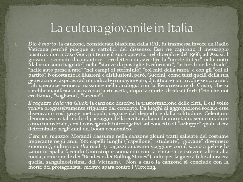1. Dio è morto: la canzone, considerata blasfema dalla RAI, fu trasmessa invece da Radio Vaticana perché piacque ai cattolici del dissenso. Essi ne ca