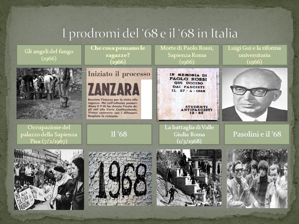 Gli angeli del fango (1966) Occupazione del palazzo della Sapienza Pisa (7/2/1967) Il 68 La battaglia di Valle Giulia Roma (1/3/1968) Morte di Paolo R
