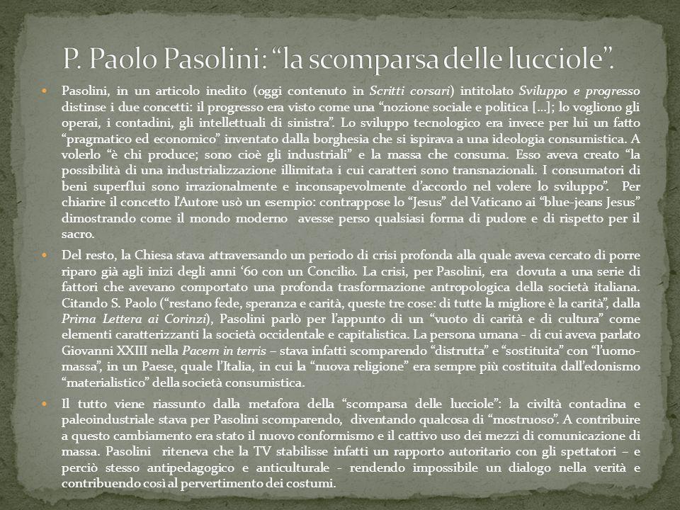 Pasolini, in un articolo inedito (oggi contenuto in Scritti corsari) intitolato Sviluppo e progresso distinse i due concetti: il progresso era visto c