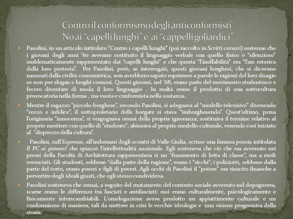 Pasolini, in un articolo intitolato Contro i capelli lunghi (poi raccolto in Scritti corsari) sostenne che i giovani degli anni 60 avevano sostituito