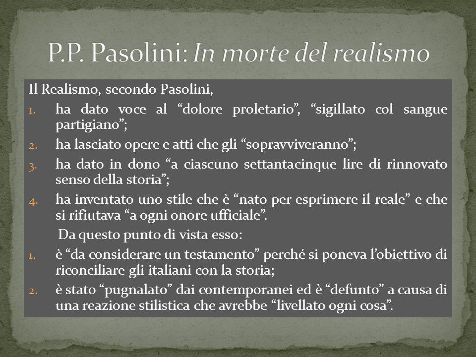 Il Realismo, secondo Pasolini, 1. ha dato voce al dolore proletario, sigillato col sangue partigiano; 2. ha lasciato opere e atti che gli sopravvivera