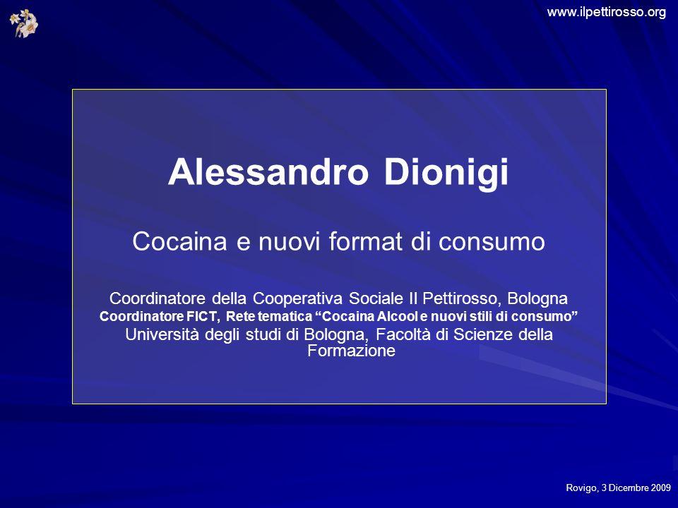 Alessandro Dionigi Cocaina e nuovi format di consumo Coordinatore della Cooperativa Sociale Il Pettirosso, Bologna Coordinatore FICT, Rete tematica Co