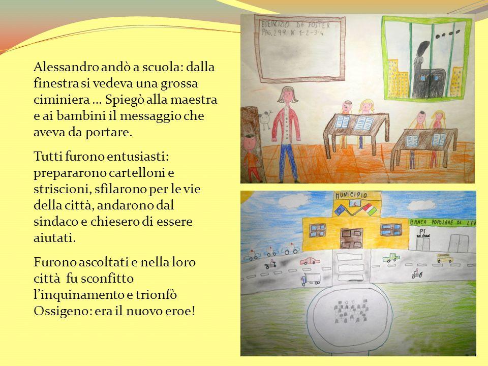 Alessandro andò a scuola: dalla finestra si vedeva una grossa ciminiera … Spiegò alla maestra e ai bambini il messaggio che aveva da portare. Tutti fu