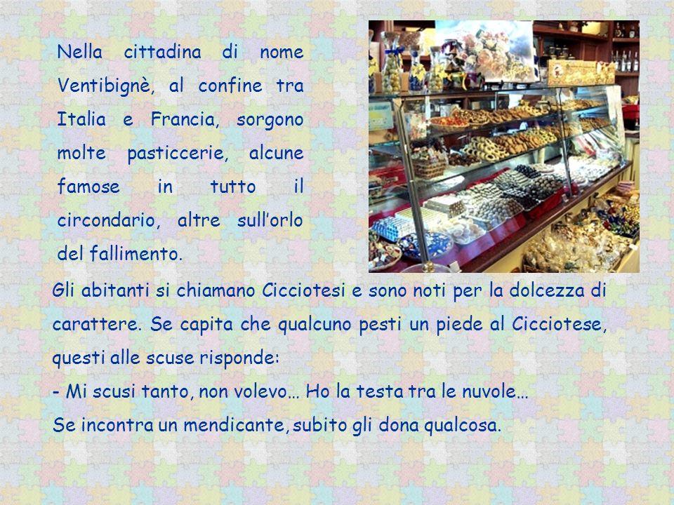 Nella cittadina di nome Ventibignè, al confine tra Italia e Francia, sorgono molte pasticcerie, alcune famose in tutto il circondario, altre sullorlo