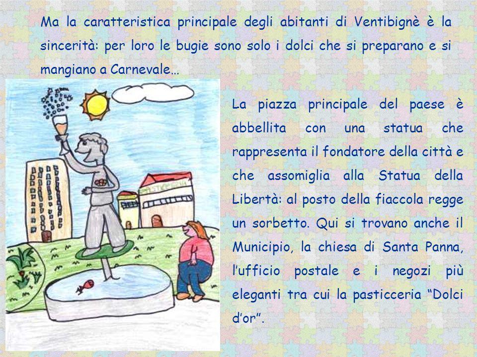 Ma la caratteristica principale degli abitanti di Ventibignè è la sincerità: per loro le bugie sono solo i dolci che si preparano e si mangiano a Carn