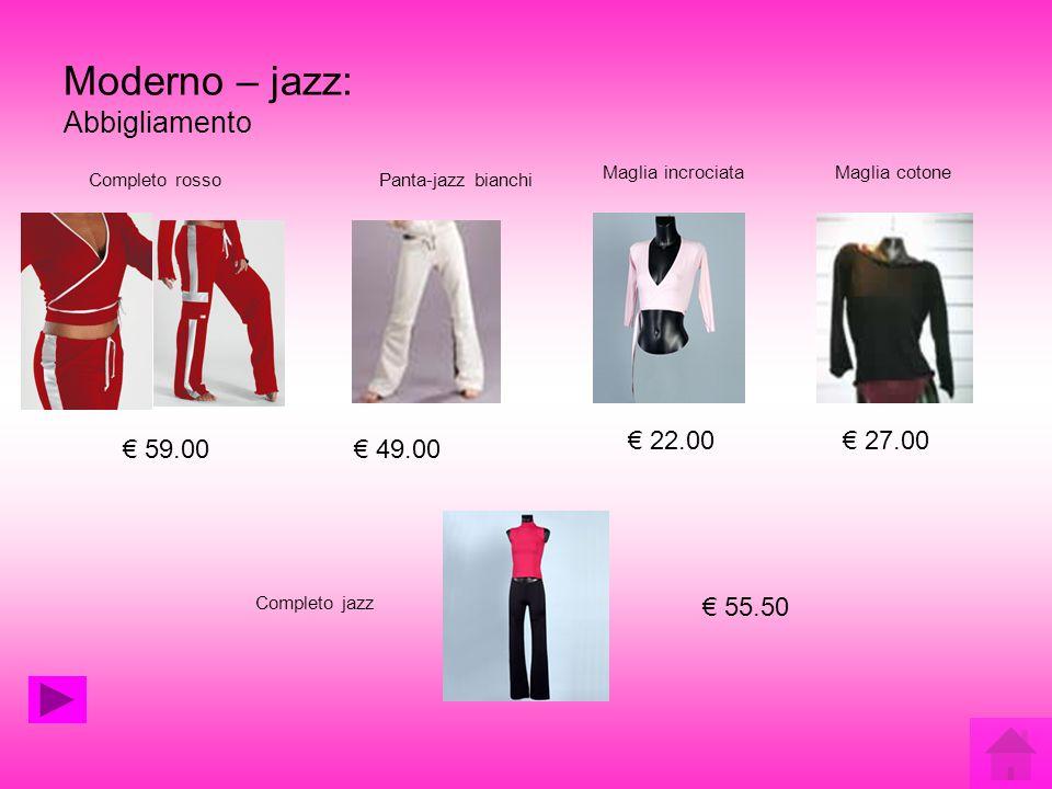Moderno – jazz: Abbigliamento Completo rosso 59.00 Panta-jazz bianchi 49.00 Maglia incrociata 22.00 Maglia cotone 27.00 Completo jazz 55.50