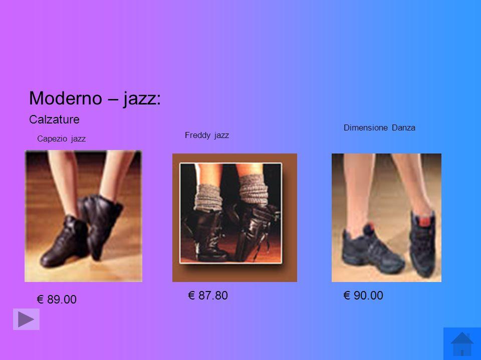 Moderno – jazz: Calzature Capezio jazz 89.00 Freddy jazz 87.80 Dimensione Danza 90.00