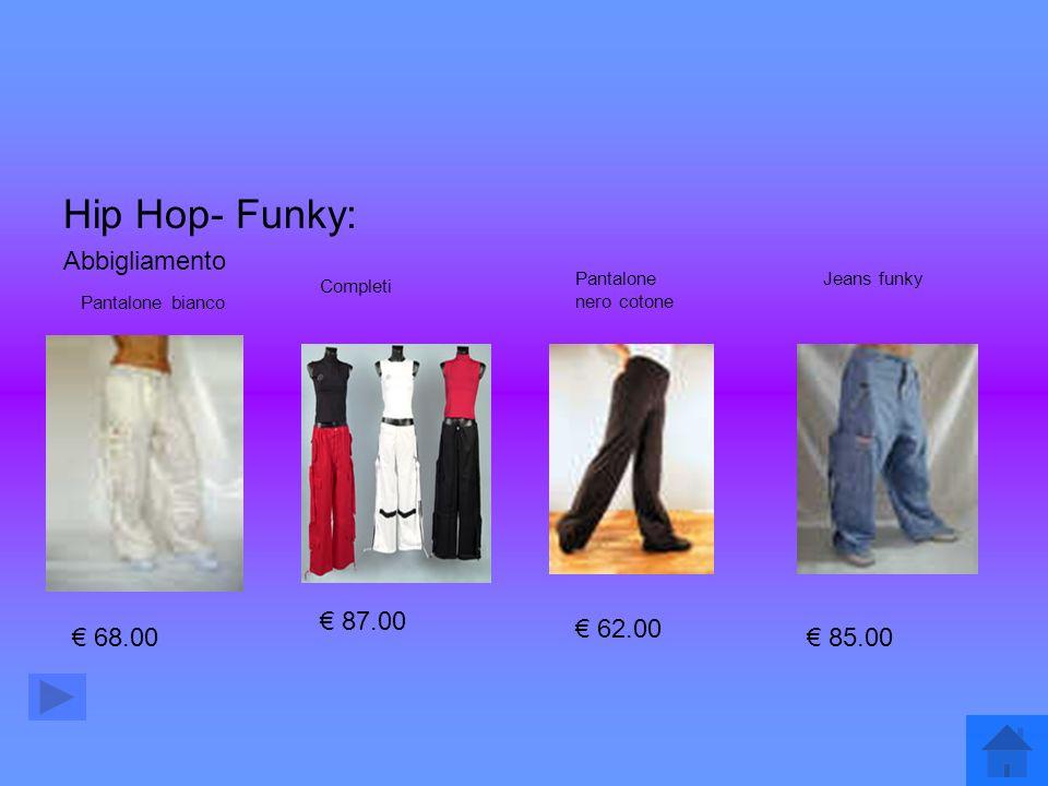 Hip Hop- Funky: Abbigliamento Pantalone bianco 68.00 Completi 87.00 Pantalone nero cotone 62.00 Jeans funky 85.00