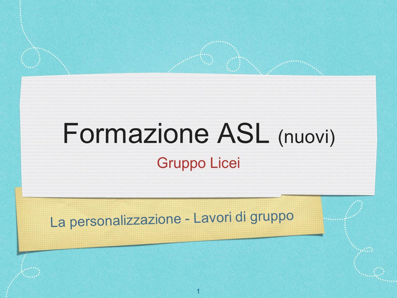 1 La personalizzazione - Lavori di gruppo Formazione ASL (nuovi) Gruppo Licei
