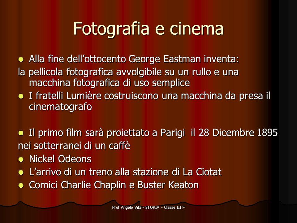 Prof Angelo Vita - STORIA - Classe III F Fotografia e cinema Alla fine dellottocento George Eastman inventa: Alla fine dellottocento George Eastman in