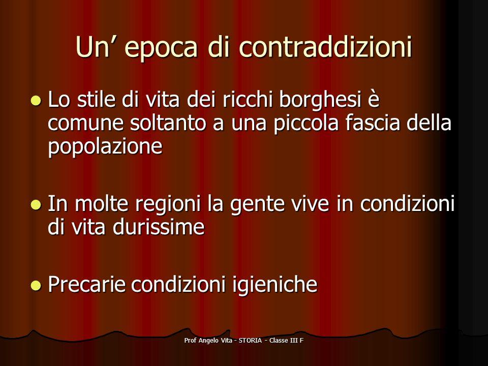 Prof Angelo Vita - STORIA - Classe III F Un epoca di contraddizioni Lo stile di vita dei ricchi borghesi è comune soltanto a una piccola fascia della