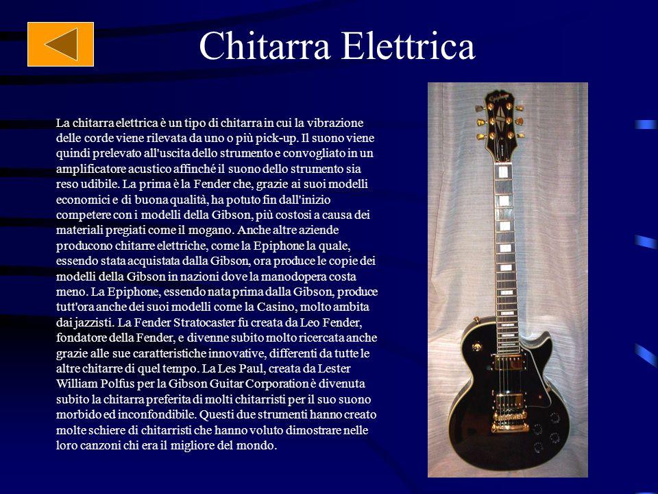 Chitarra Elettrica La chitarra elettrica è un tipo di chitarra in cui la vibrazione delle corde viene rilevata da uno o più pick-up. Il suono viene qu