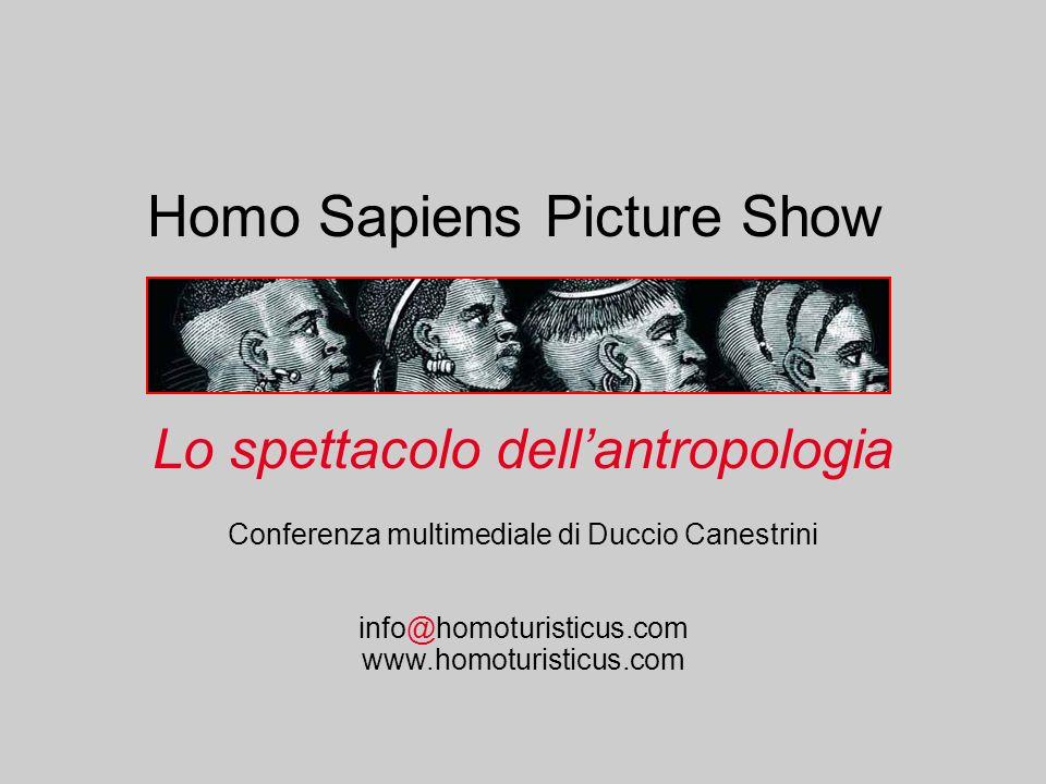 Lo spettacolo dellantropologia Conferenza multimediale di Duccio Canestrini info@homoturisticus.com www.homoturisticus.com Homo Sapiens Picture Show