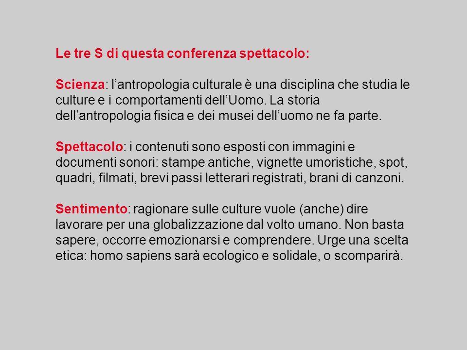 Le tre S di questa conferenza spettacolo: Scienza: lantropologia culturale è una disciplina che studia le culture e i comportamenti dellUomo. La stori