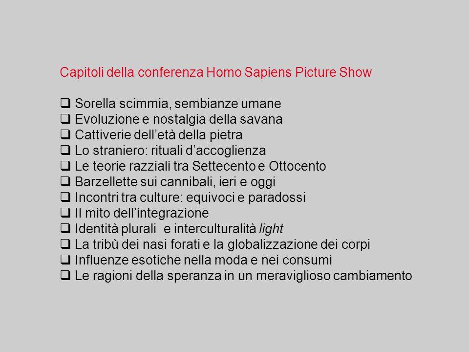 Capitoli della conferenza Homo Sapiens Picture Show Sorella scimmia, sembianze umane Evoluzione e nostalgia della savana Cattiverie delletà della piet