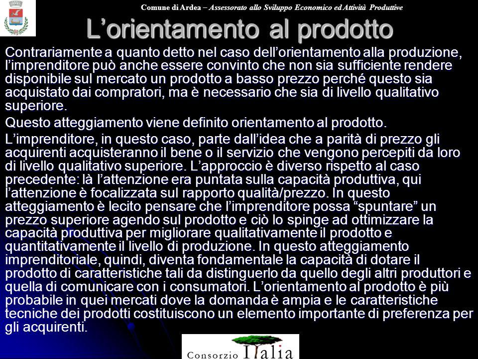 Comune di Ardea – Assessorato allo Sviluppo Economico ed Attività Produttive Lorientamento al prodotto Contrariamente a quanto detto nel caso dellorie