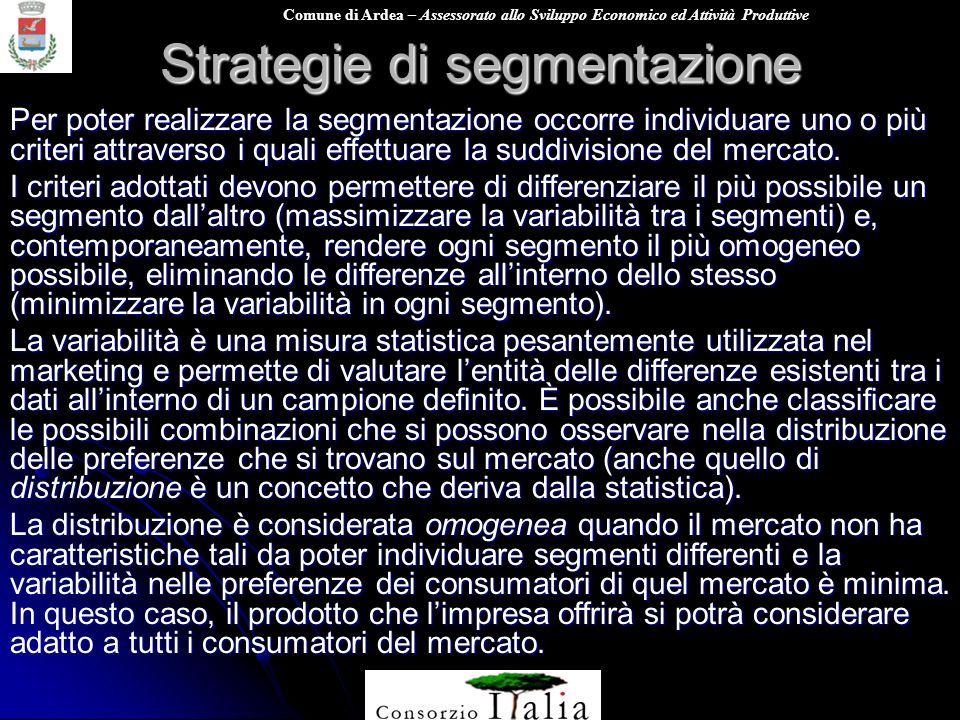 Comune di Ardea – Assessorato allo Sviluppo Economico ed Attività Produttive Strategie di segmentazione Per poter realizzare la segmentazione occorre