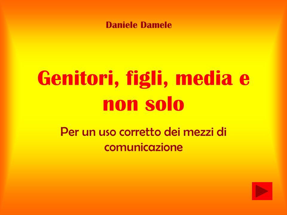 Genitori, figli, media e non solo Per un uso corretto dei mezzi di comunicazione Daniele Damele