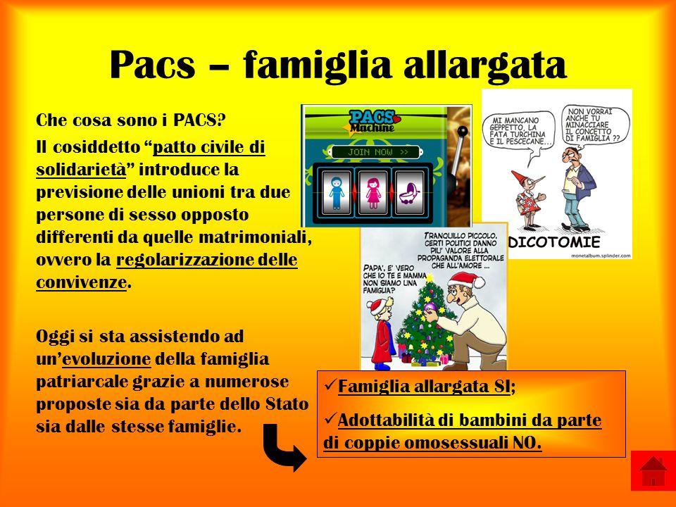 Pacs – famiglia allargata Che cosa sono i PACS? Il cosiddetto patto civile di solidarietà introduce la previsione delle unioni tra due persone di sess