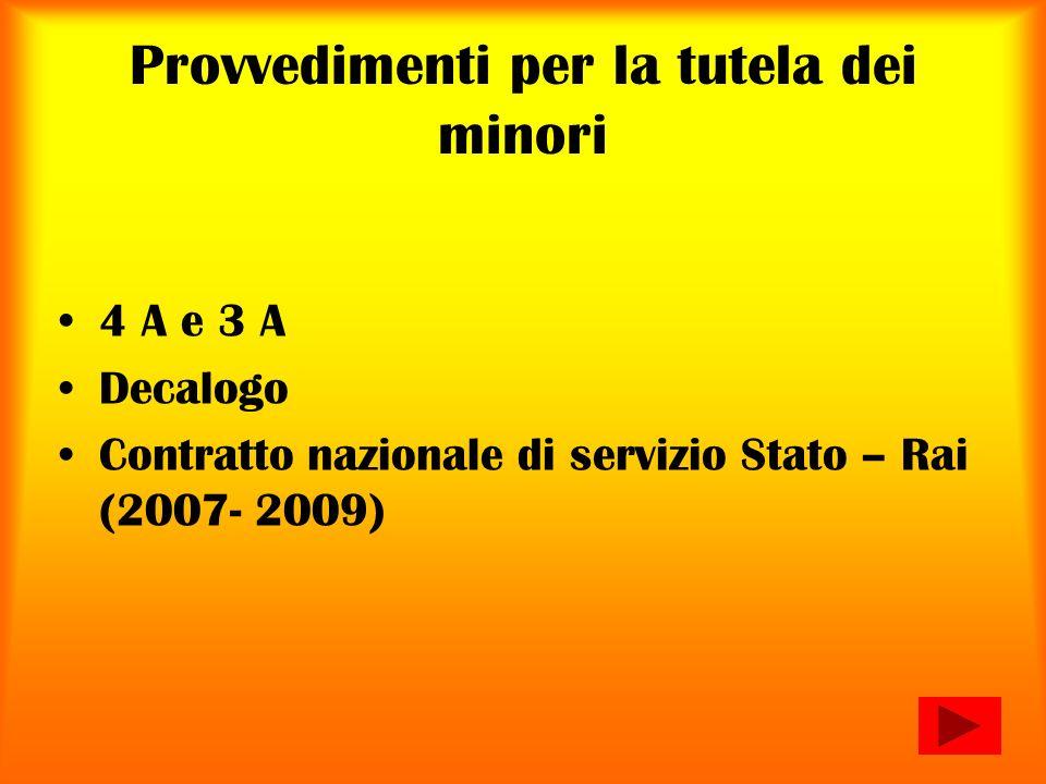 Provvedimenti per la tutela dei minori 4 A e 3 A Decalogo Contratto nazionale di servizio Stato – Rai (2007- 2009)