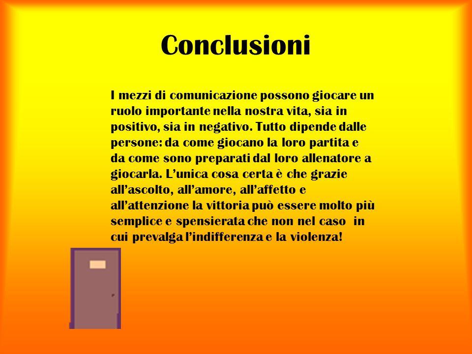 Conclusioni I mezzi di comunicazione possono giocare un ruolo importante nella nostra vita, sia in positivo, sia in negativo.