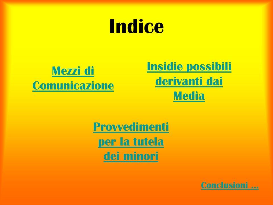 Indice Mezzi di Comunicazione Insidie possibili derivanti dai Media Provvedimenti per la tutela dei minori Conclusioni …
