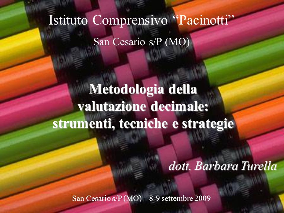 dott. Barbara Turella Metodologia della valutazione decimale: strumenti, tecniche e strategie Istituto Comprensivo Pacinotti San Cesario s/P (MO) San