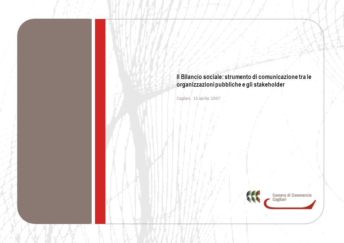 1 IL BILANCIO SOCIALE : strumento di comunicazione tra le organizzazione pubbliche e gli stakeholder Cagliari, 16 aprile 2007 Rendicon- tazione social