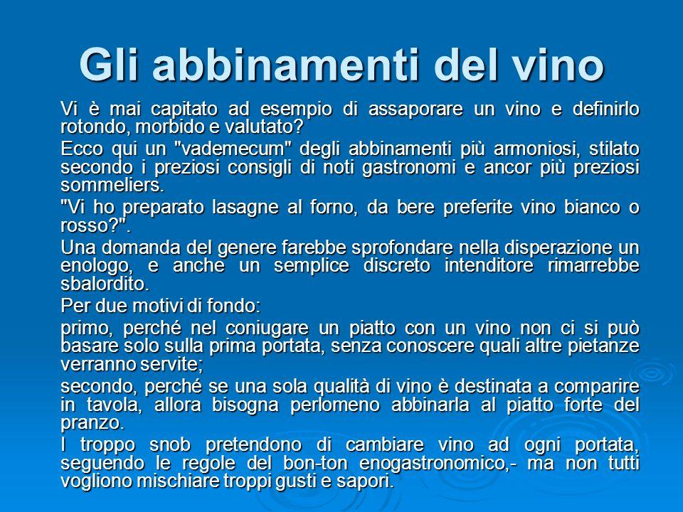 Gli abbinamenti del vino Vi è mai capitato ad esempio di assaporare un vino e definirlo rotondo, morbido e valutato? Ecco qui un