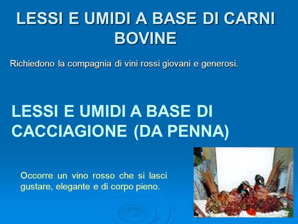 LESSI E UMIDI A BASE DI CARNI BOVINE Richiedono la compagnia di vini rossi giovani e generosi. Richiedono la compagnia di vini rossi giovani e generos