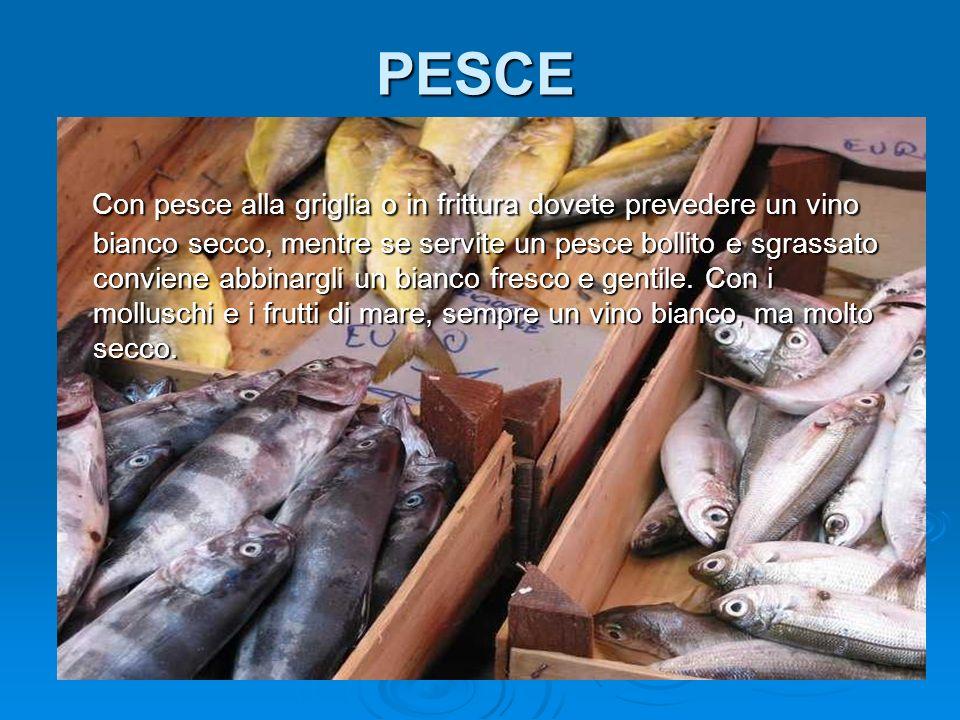 PESCE Con pesce alla griglia o in frittura dovete prevedere un vino bianco secco, mentre se servite un pesce bollito e sgrassato conviene abbinargli u