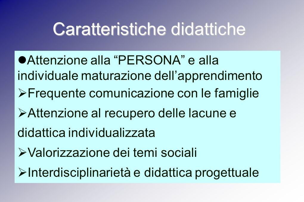 Attenzione alla PERSONA e alla individuale maturazione dellapprendimento Frequente comunicazione con le famiglie Attenzione al recupero delle lacune e