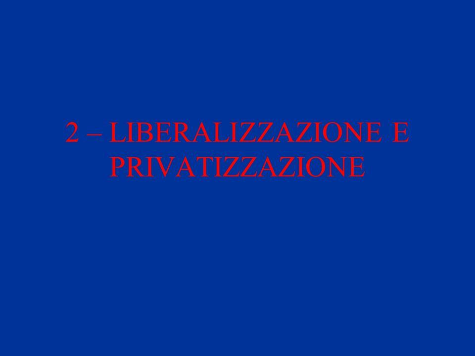 2 – LIBERALIZZAZIONE E PRIVATIZZAZIONE