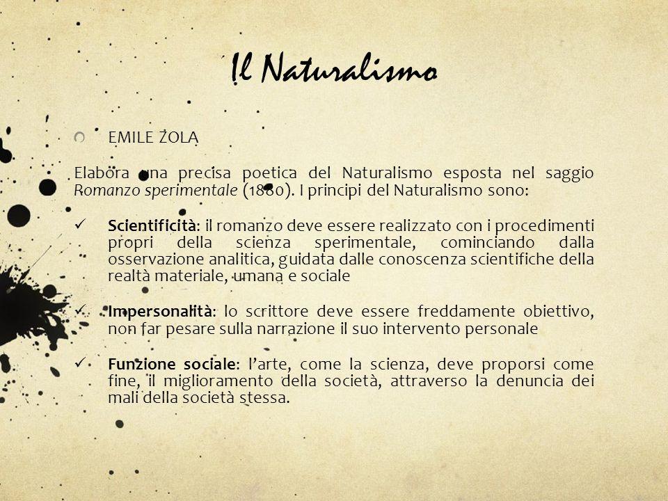 Il Naturalismo EMILE ZOLA Elabora una precisa poetica del Naturalismo esposta nel saggio Romanzo sperimentale (1880). I principi del Naturalismo sono: