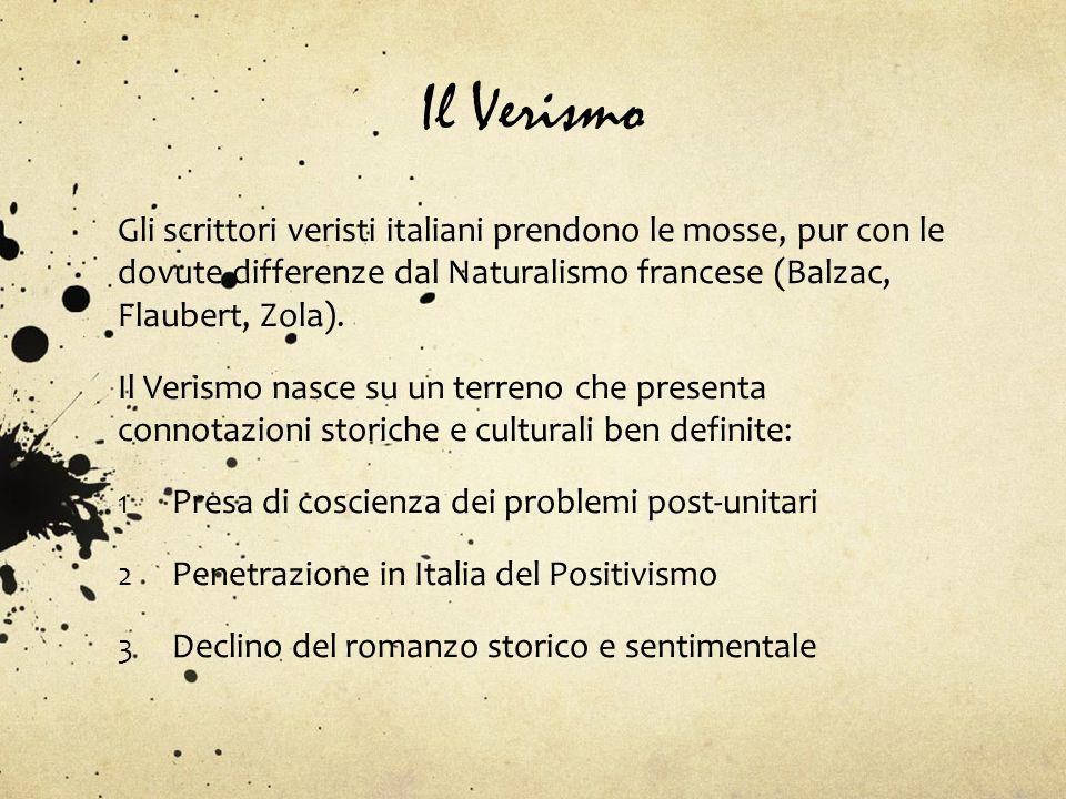 Il Verismo Gli scrittori veristi italiani prendono le mosse, pur con le dovute differenze dal Naturalismo francese (Balzac, Flaubert, Zola). Il Verism