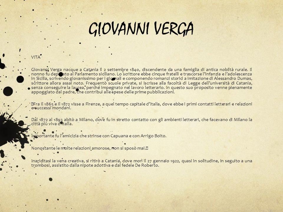 GIOVANNI VERGA VITA Giovanni Verga nacque a Catania il 2 settembre 1840, discendente da una famiglia di antica nobiltà rurale. Il nonno fu deputato al