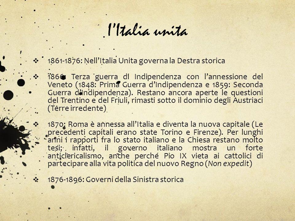 IItalia unita 1861-1876: NellItalia Unita governa la Destra storica 1866: Terza guerra di Indipendenza con lannessione del Veneto (1848: Prima Guerra