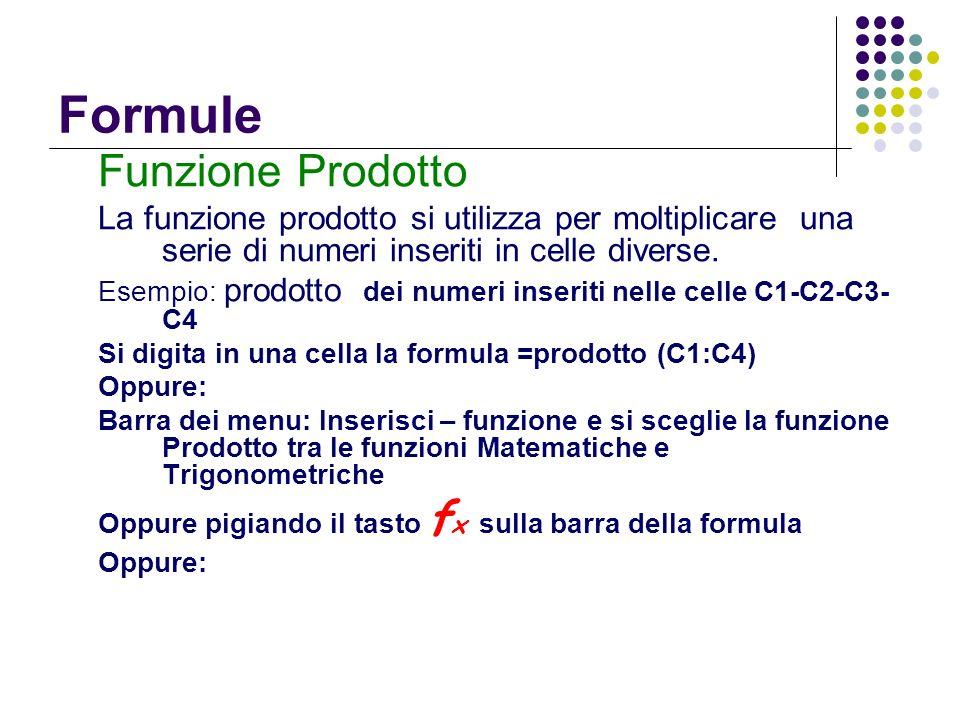 Formule Funzione Prodotto La funzione prodotto si utilizza per moltiplicare una serie di numeri inseriti in celle diverse. Esempio: prodotto dei numer