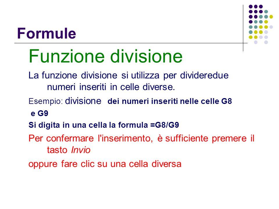 Formule Funzione divisione La funzione divisione si utilizza per divideredue numeri inseriti in celle diverse. Esempio: divisione dei numeri inseriti