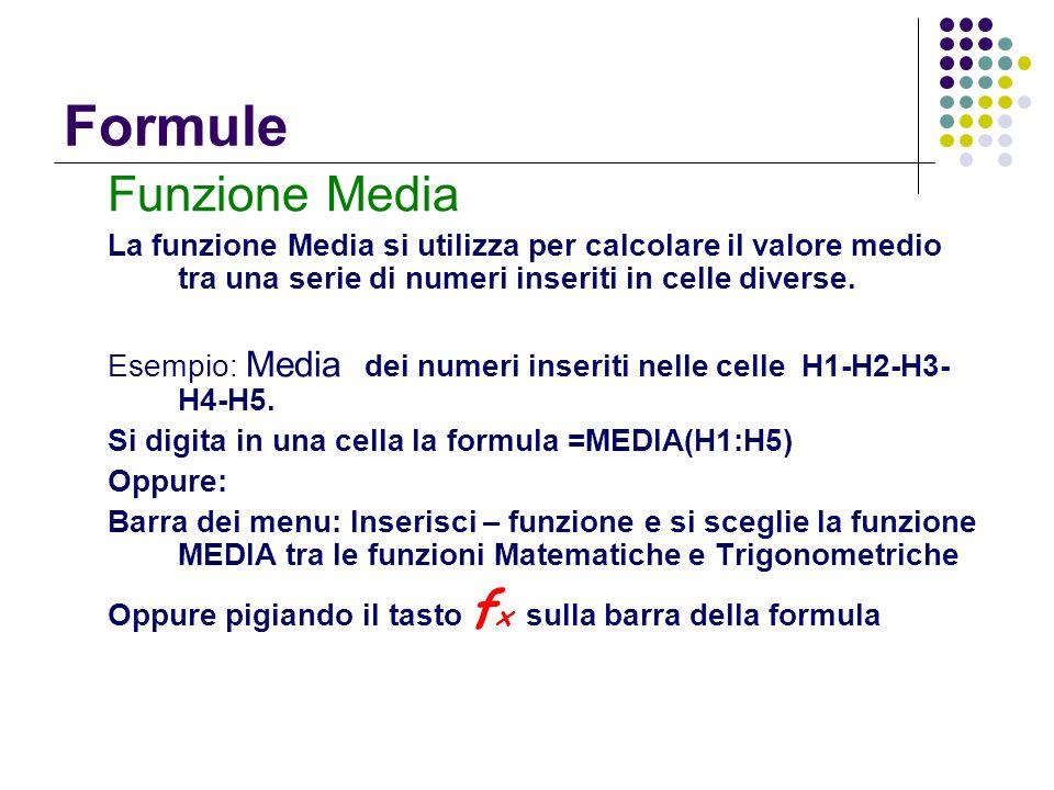 Formule Funzione Media La funzione Media si utilizza per calcolare il valore medio tra una serie di numeri inseriti in celle diverse. Esempio: Media d