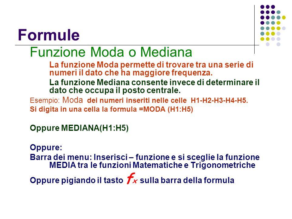 Formule Funzione Moda o Mediana La funzione Moda permette di trovare tra una serie di numeri il dato che ha maggiore frequenza. La funzione Mediana co