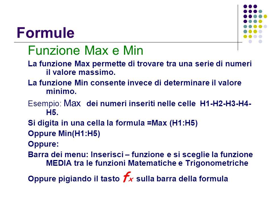 Formule Funzione Max e Min La funzione Max permette di trovare tra una serie di numeri il valore massimo. La funzione Min consente invece di determina