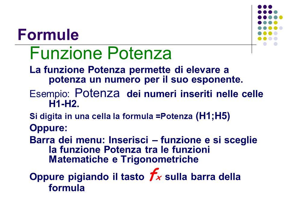 Formule Funzione Potenza La funzione Potenza permette di elevare a potenza un numero per il suo esponente. Esempio: Potenza dei numeri inseriti nelle