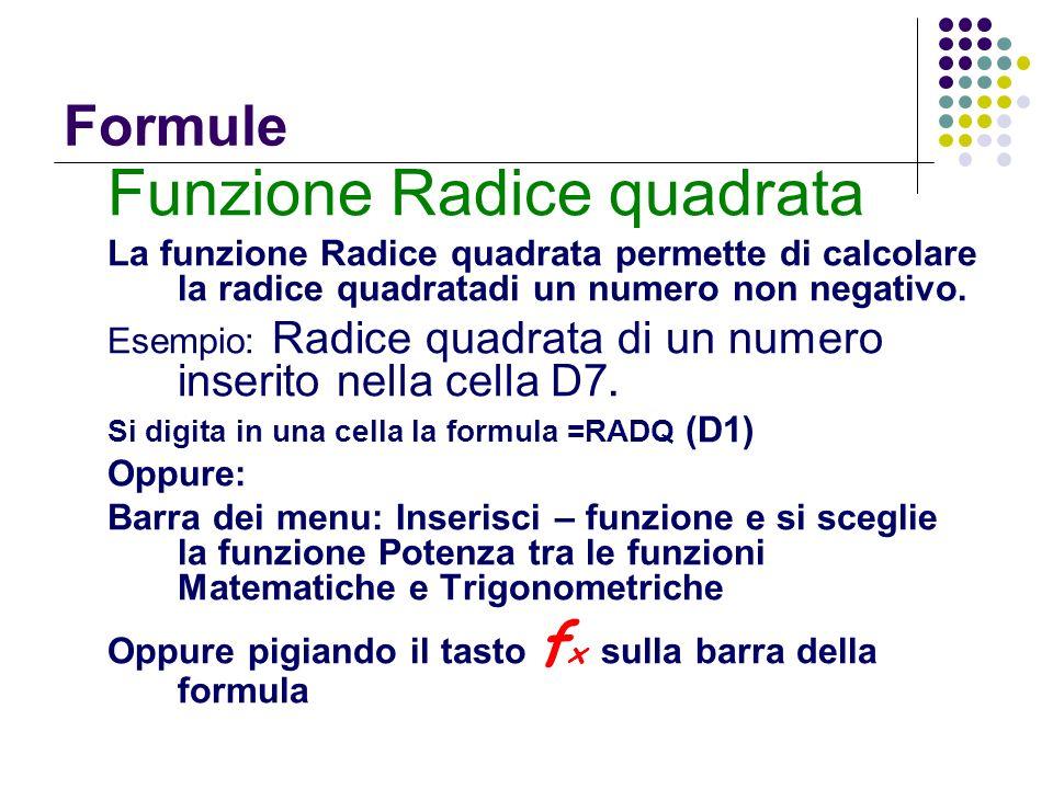 Formule Funzione Radice quadrata La funzione Radice quadrata permette di calcolare la radice quadratadi un numero non negativo. Esempio: Radice quadra