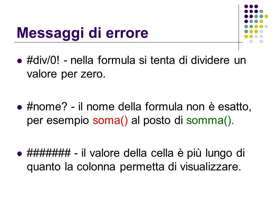 #div/0! - nella formula si tenta di dividere un valore per zero. #nome? - il nome della formula non è esatto, per esempio soma() al posto di somma().