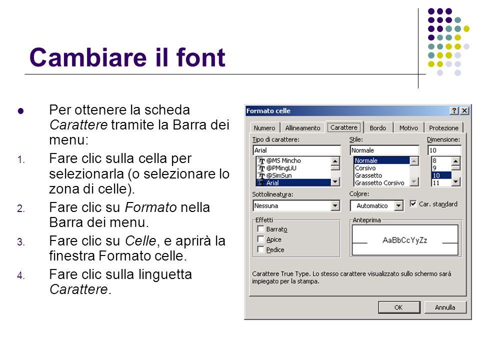 Cambiare il font Per ottenere la scheda Carattere tramite la Barra dei menu: 1. Fare clic sulla cella per selezionarla (o selezionare lo zona di celle