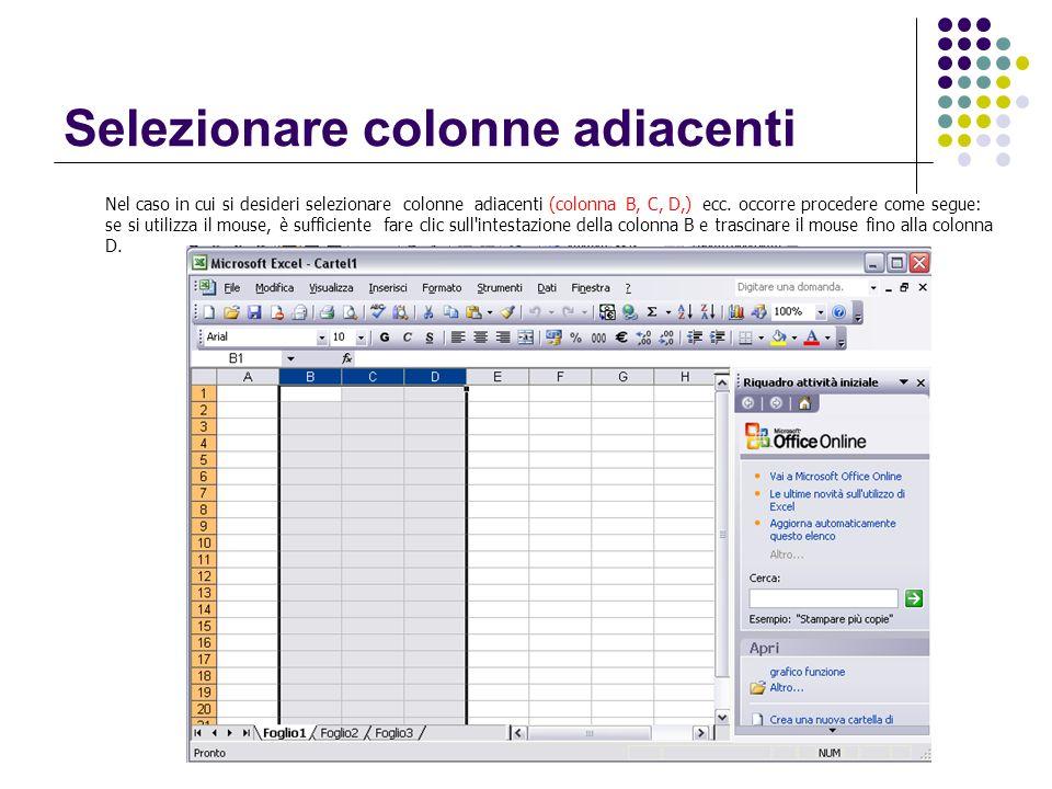 Selezionare colonne adiacenti Nel caso in cui si desideri selezionare colonne adiacenti (colonna B, C, D,) ecc. occorre procedere come segue: se si ut